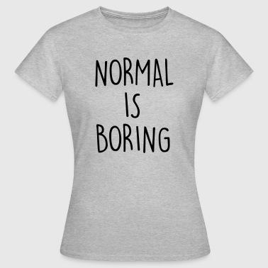 T-shirts Normal Is Boring à commander en ligne   Spreadshirt 7512bc49f4c2