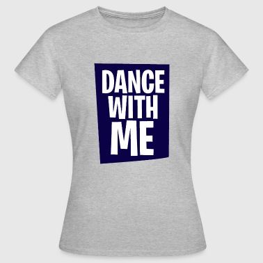 Dance With Me Tanz mit mir. Dance with me - Frauen T-Shirt