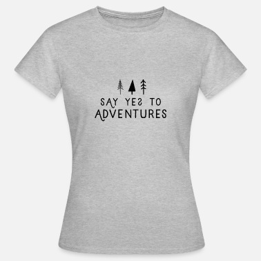 Berg Say Yes to Adventures - Frauen T-Shirt