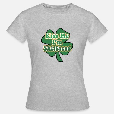 Kiss Me Im Irish Kiss Me I'm Irish and Shitfaced - Women's T-Shirt