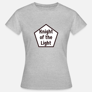 Knights Orders Of Chivalry Knight of the Light! Medieval knightly order fun - Women's T-Shirt