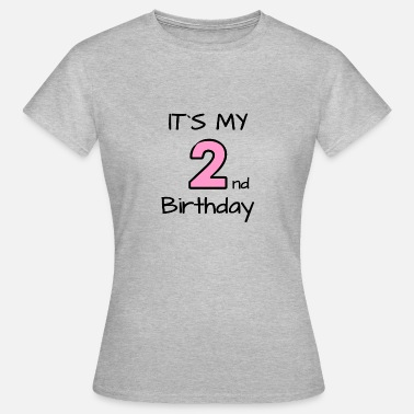 Second Birthday It's my second Birthday - my second birthday - Women's T-Shirt
