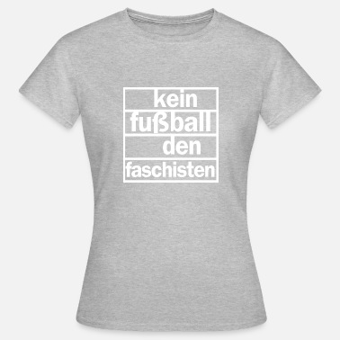 Fasciste Pas de football les fascistes - T-shirt Femme