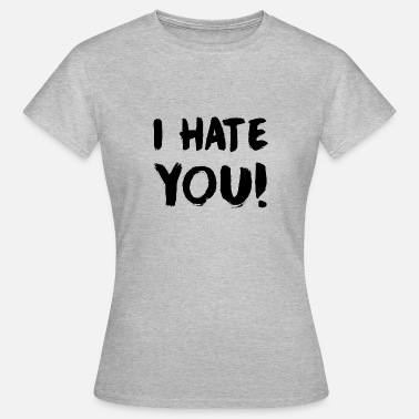 Hate You HATE YOU - Women's T-Shirt