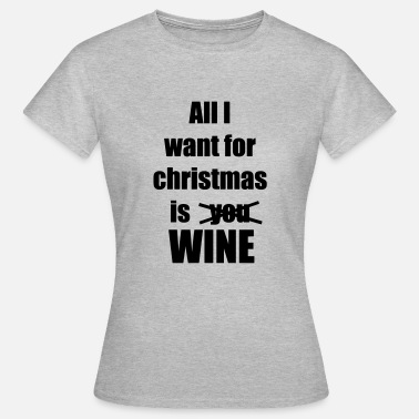 Christmas Sayings Christmas song saying wine - Women's T-Shirt
