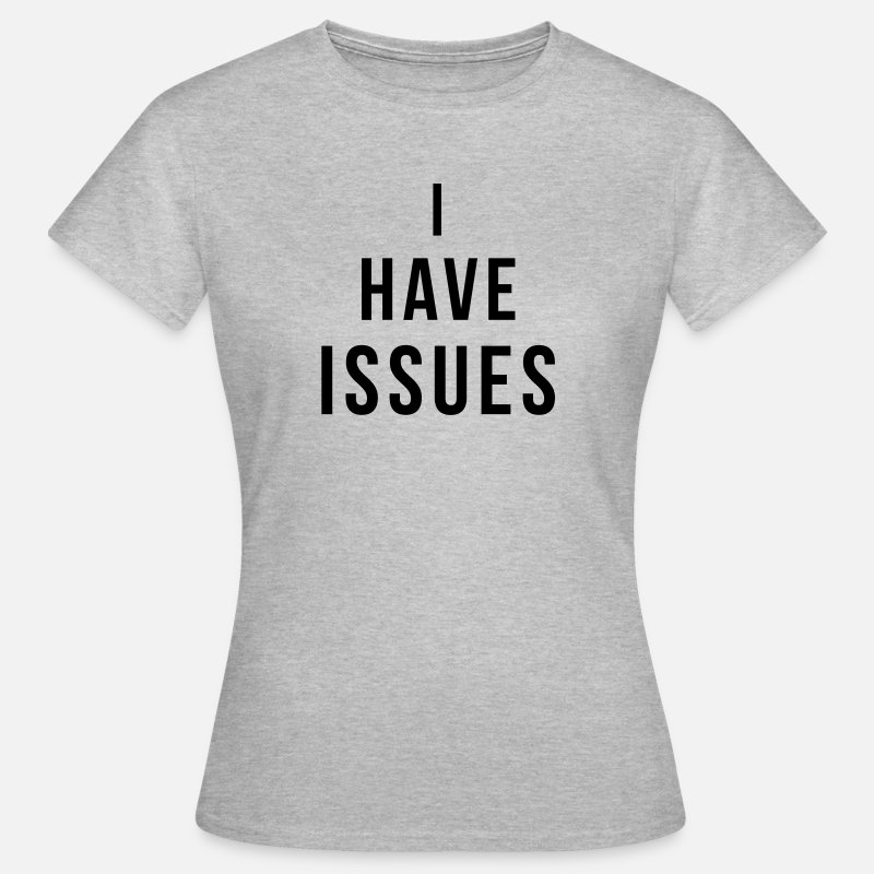 Issues T-Shirts - I have issues - Women's T-Shirt heather grey