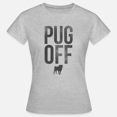 Pug Off - Mops Hund - Frauen T-Shirt