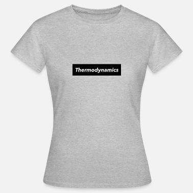Thermodynamics Thermodynamics - Women's T-Shirt