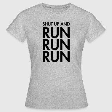 Shut Up And Run Run Run - Frauen T-Shirt