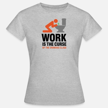 Physiology Work Is The Curse Of The Drinking Class - Women's T-Shirt