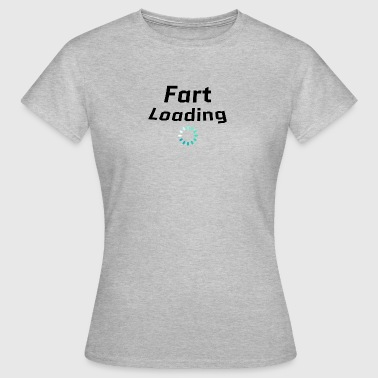 Fart Loading Fart loading - Women's T-Shirt