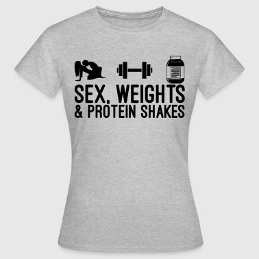 Sex Lifting Sex, Weights and Protein Shakes - Women's T-Shirt
