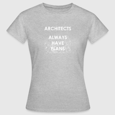 Architects Always Have Plans - Frauen T-Shirt