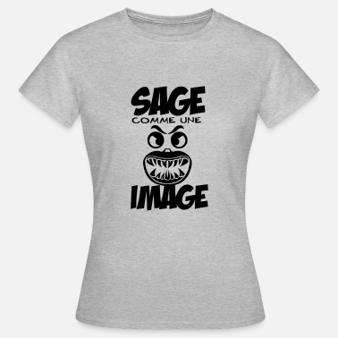 Sage sage comme image citation mecontent grog - T-shirt Femme