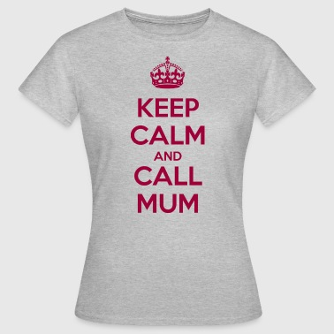 Call Mum Keep Calm and Call Mum - Women's T-Shirt
