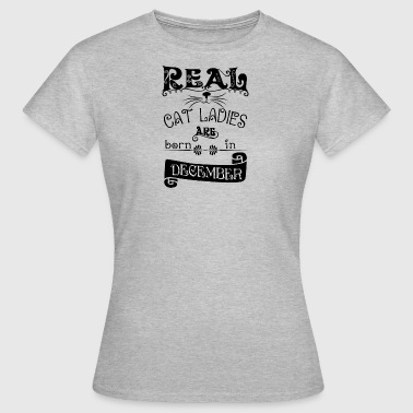 Real cat ladies born in December Real cat lady bor - Women's T-Shirt