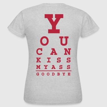 you can kiss my ass good bye - Women's T-Shirt