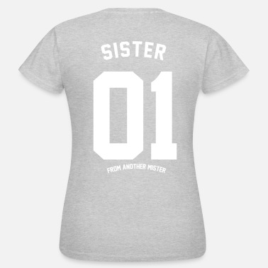 Mister SISTER FROM ANOTHER  - Frauen T-Shirt