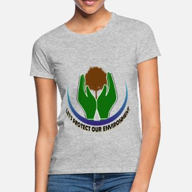 Let's protect our environment - Frauen T-Shirt