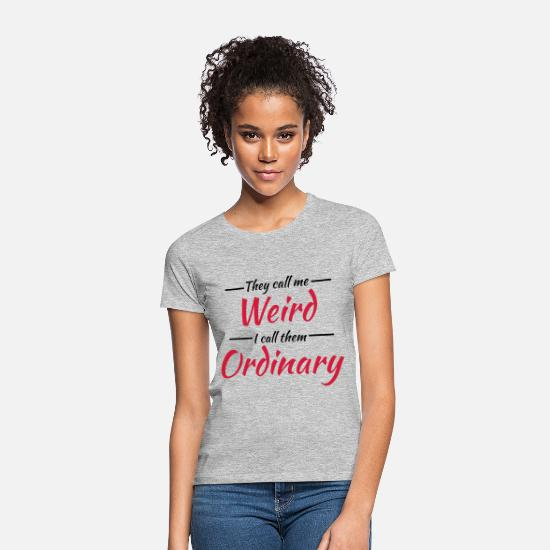 Crazy T-shirts - They call me weird - T-shirt Femme gris chiné