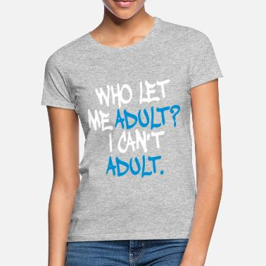 Best Selling Who Let me Adult - T-shirt dam