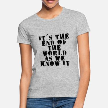 End Of The World end of world - Women's T-Shirt
