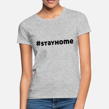 Stayhome #stayhome - Frauen T-Shirt