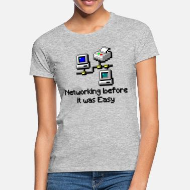 Networking Before it was Easy - Vrouwen T-shirt