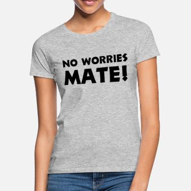 No Worries no worries mate - Women's T-Shirt