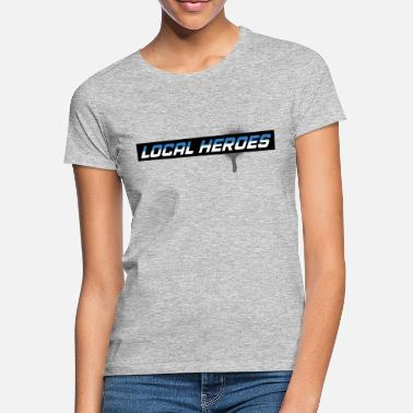 Local Local Heroes - Women's T-Shirt