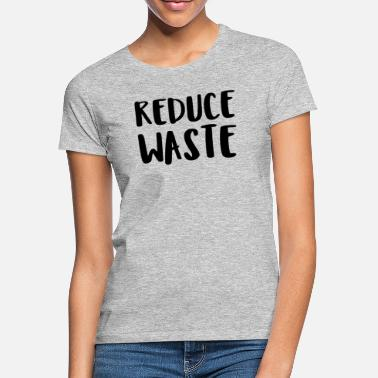 Reduced Reduce waste - Women's T-Shirt