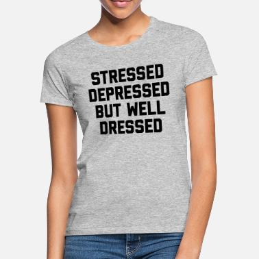 Stressed Stressed But Well Dressed Funny Quote - T-shirt dam