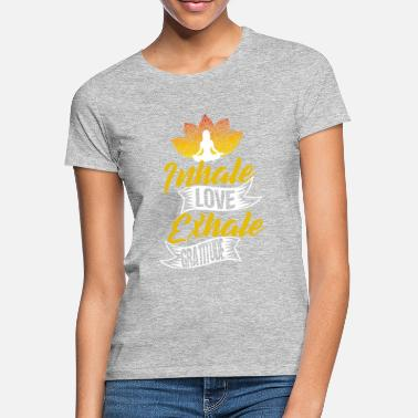 Exhale Inhale LOVE Exhale GRATITUDE - Frauen T-Shirt