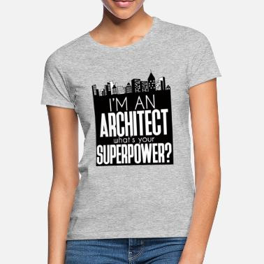 Architecture Architect / Architecture: I'm An Architect. What's - Women's T-Shirt