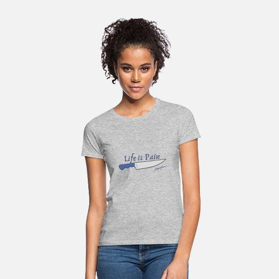 Gift Idea T-Shirts - life is pain - Women's T-Shirt heather grey