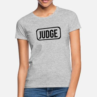 Judge Judge / Judge - Women's T-Shirt