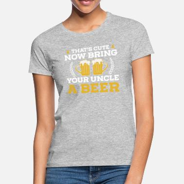 That's Cute Now Bring Your Uncle A Beer Tee Shirt - Women's T-Shirt