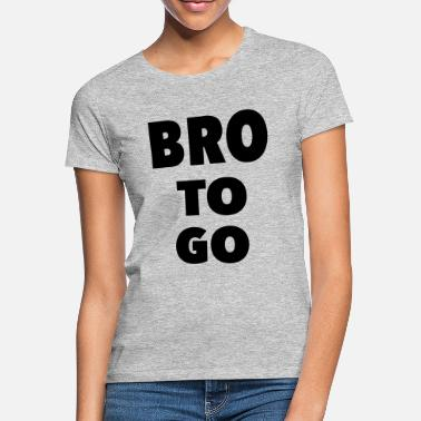 Bro to go - Women's T-Shirt
