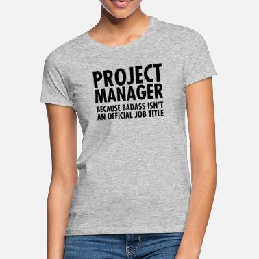 Manager Project Manager - Badass - T-skjorte for kvinner