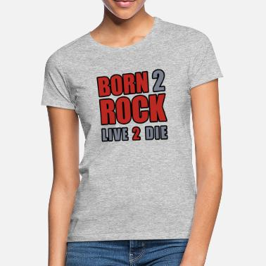 Born to Rock - Live to the - Women's T-Shirt