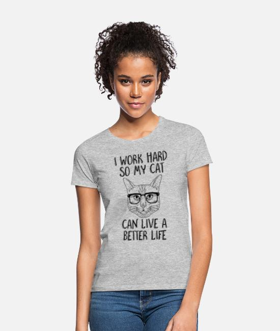 I Work Hard So My Cat Can Live A Better Life T-Shirts - I Work Hard So My Cat Can Live A Better Life - Women's T-Shirt heather grey