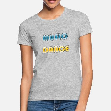 Dance Music Music - Dance - Frauen T-Shirt