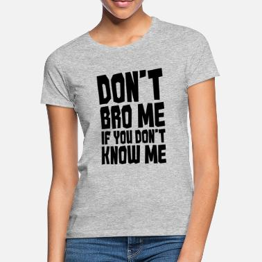 Challenge Accepted dont bro me if you dont know me 01 - Frauen T-Shirt