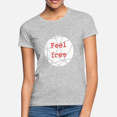 Feel Free Feel free - Women's T-Shirt