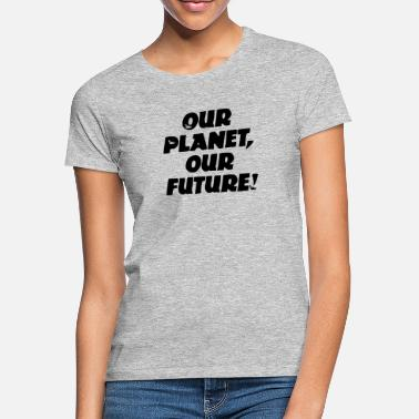 Our Planet our future! - Frauen T-Shirt