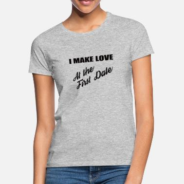 Glass Underwear I make love at the first date - Women's T-Shirt