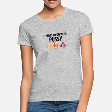 Vagina Things That You Can Do With A Pussy. - Women's T-Shirt