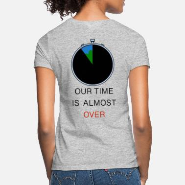 Our time is almost over! - Women's T-Shirt
