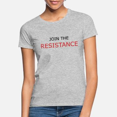 Join Join The Resistance - Women's T-Shirt