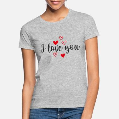 I Love You I love you, I love you - Women's T-Shirt